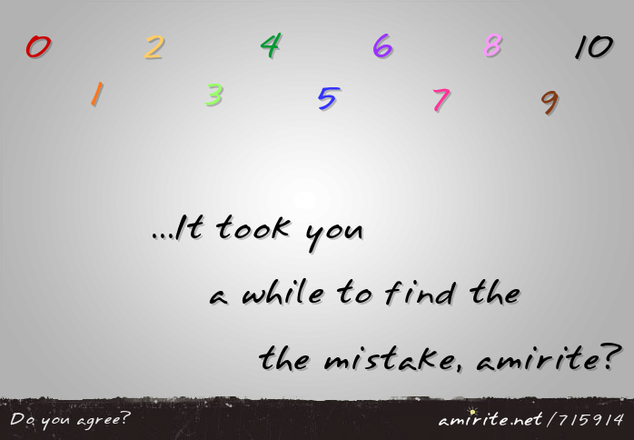 0 1 2 3 4 5 6 7 8 9 10... It took you a while to find the the mistake, <strong>amirite?</strong>