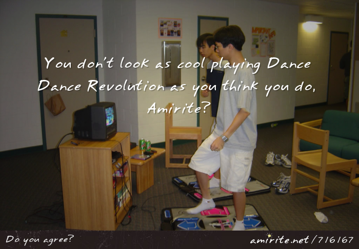 You don't look as cool playing Dance Dance Revolution as you think you do, <strong>Amirite?</strong>