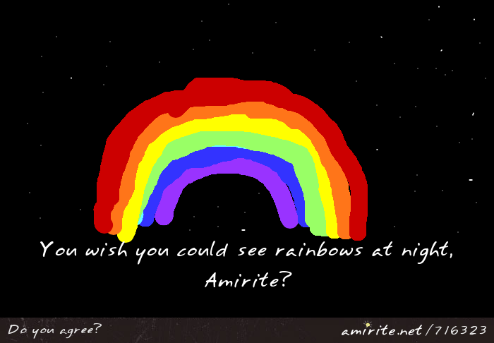 You wish you could see rainbows at night, <strong>amirite?</strong>