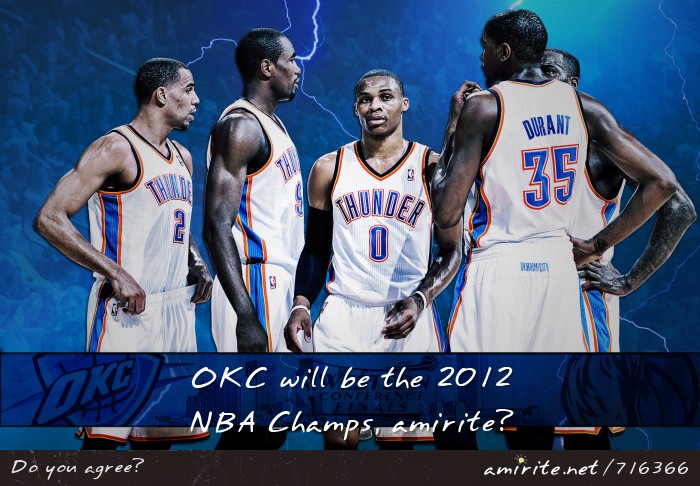 OKC will be the 2012 NBA Champs, <strong>amirite?</strong>