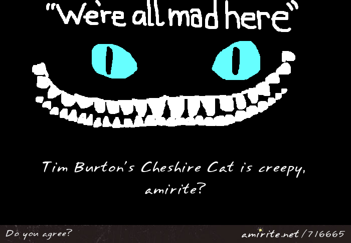 The Cheshire Cat from Tim Burton's Alice in Wonderland is creepy, <strong>amirite?</strong>