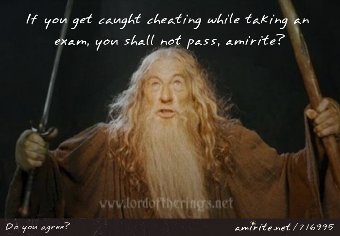 If you get caught cheating while taking an exam, you shall not pass, <strong>amirite?</strong>