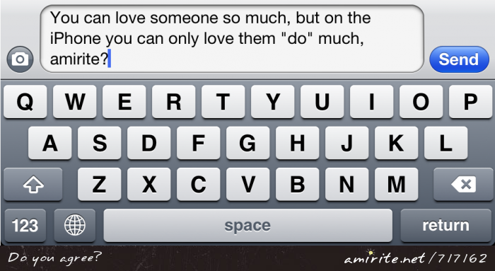 You can love someone so much, but on the iPhone you can only love them &#34;do&#34; much, <strong>amirite?</strong>