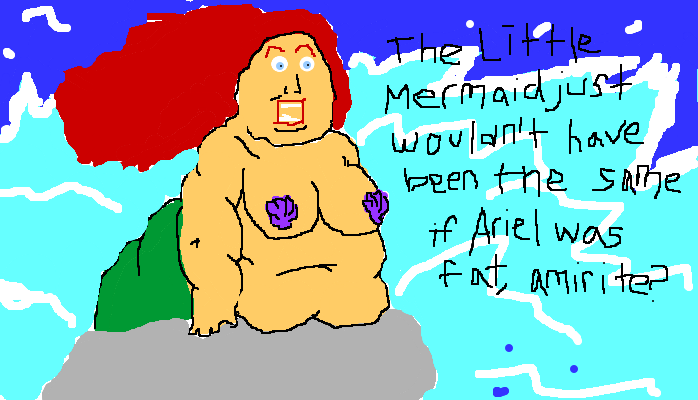 The Little Mermaid just wouldn't have been the same if Ariel was fat, <strong>amirite?</strong>
