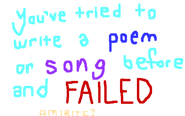 You've tried to write a poem or song before and failed, <strong>amirite?</strong>