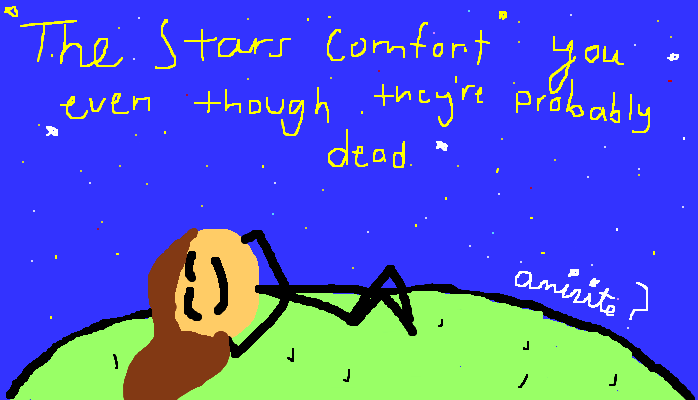 The stars comfort you even though they're probably dead, <strong>amirite?</strong>