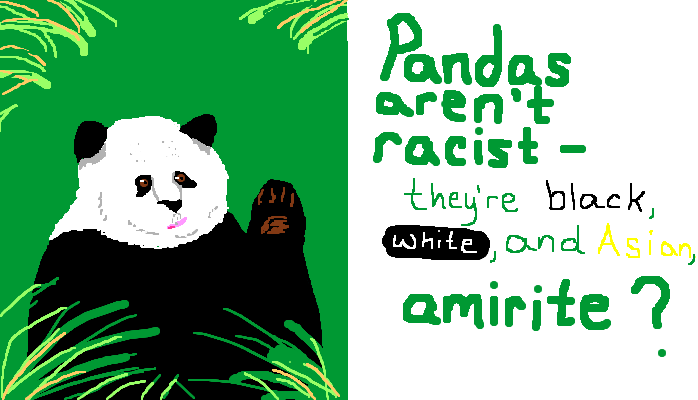 Pandas aren't racist- they're black, white, and Asian, <strong>amirite?</strong>