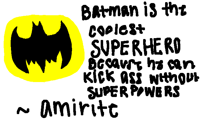 Batman is the best superhero.