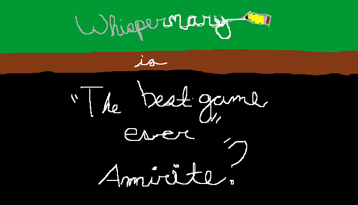 Whispernary is The best game ever, <strong>amirite?</strong>