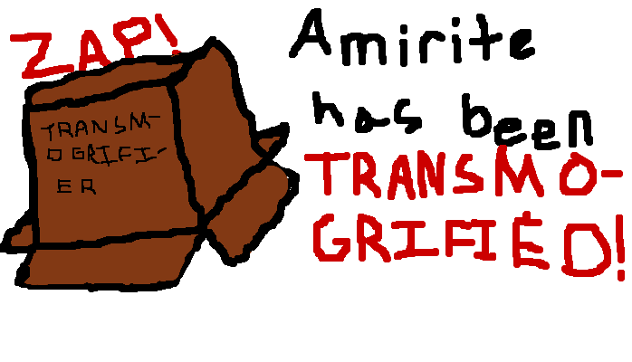 Amirite has been transmogrified
