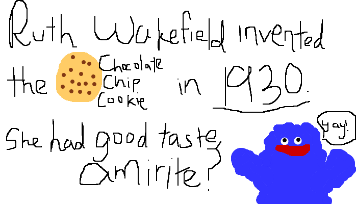 Wakefield invented chocolate chips and the chocolate chip cookie ...