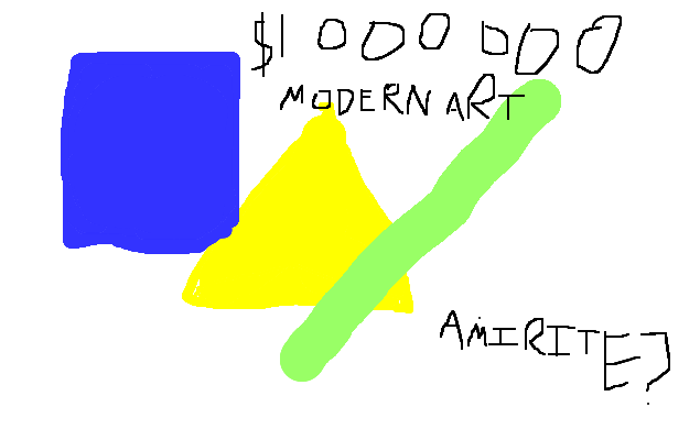Modern art is just dumb art with a made-up backstory, <strong>amirite?</strong>