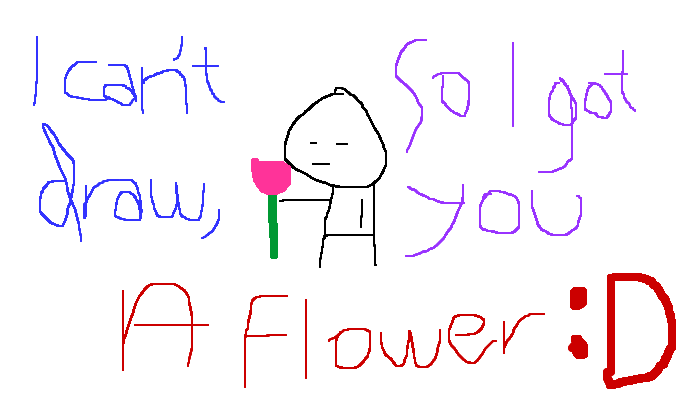 I can't draw, so I got you a flower :D
