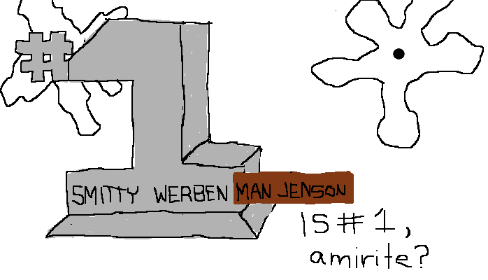 Smitty Werbenman Jenson is number 1, <strong>amirite?</strong>