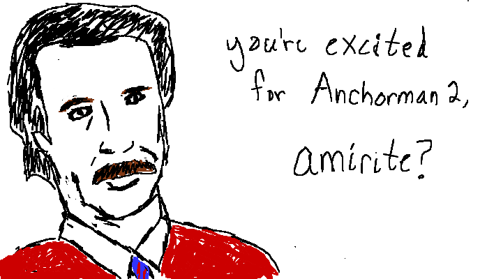 You're excited for Anchorman 2, <strong>amirite?</strong>