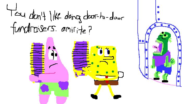 You don't like doing door-to-door fundraisers.
