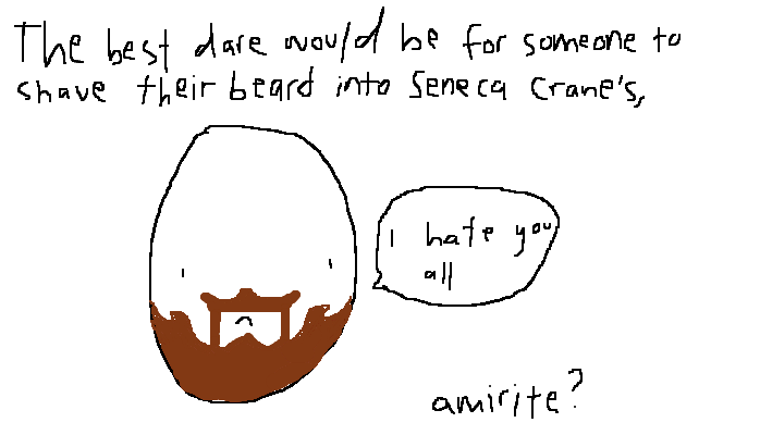 The best dare would be for someone to shave their beard into Seneca Crane's, <strong>amirite?</strong>
