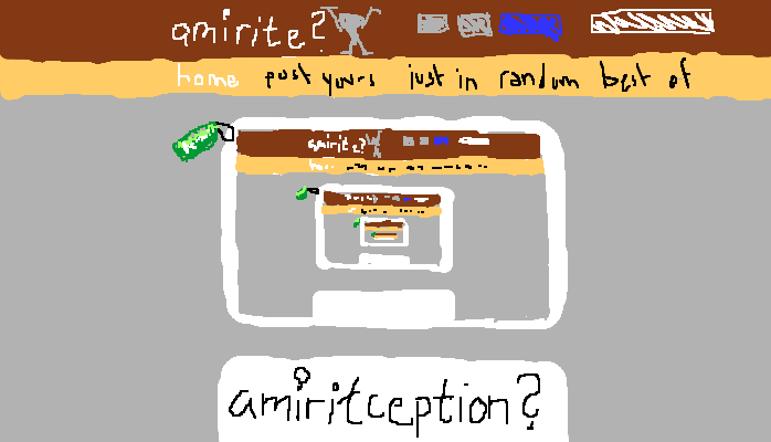 Amirite within amirite within amirite makes amiritception, <strong>amirite?</strong>