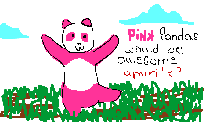 Pink pandas would be awesome, <strong>amirite?</strong>