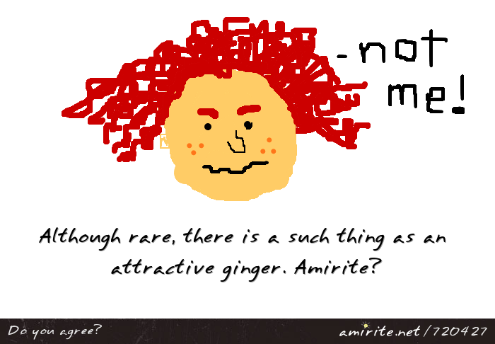 Although rare, there is a such thing as an attractive ginger. <strong>Amirite?</strong>