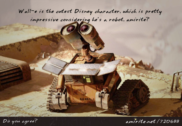 Wall-e is the cutest Disney character, which is pretty impressive considering he's a robot, <strong>amirite?</strong>