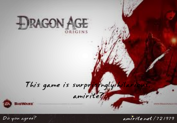 Dragon Age: Origins is suprisingly hilarious, <strong>amirite?</strong>