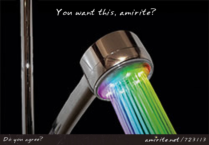 You want a light up shower head, <strong>amirite?</strong>