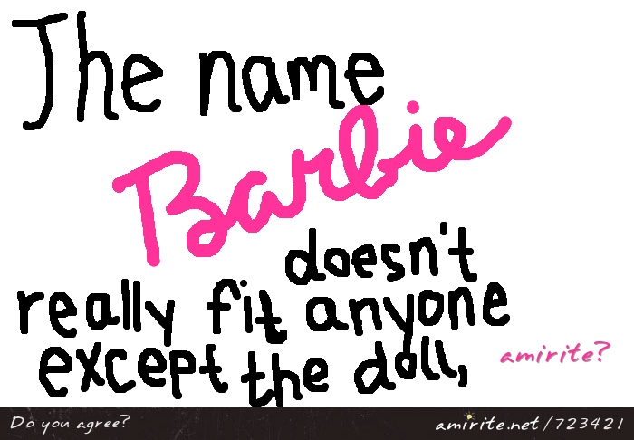 The name &#34;Barbie&#34; doesn't really fit anyone except the doll, <strong>amirite?</strong>
