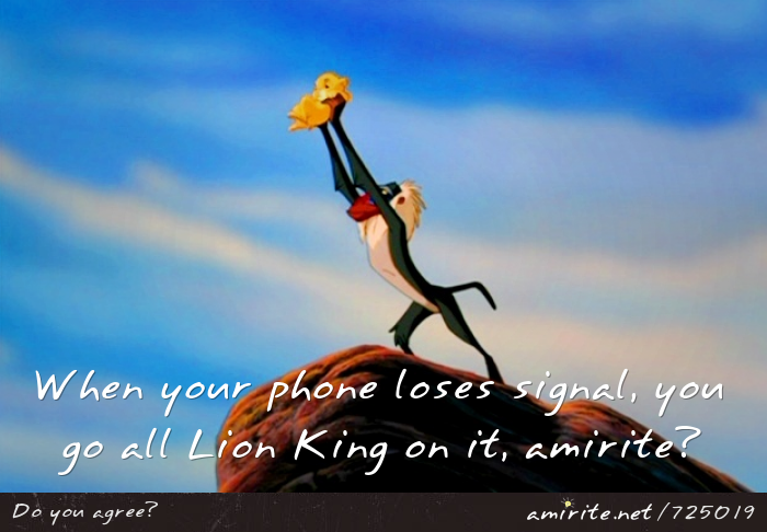 When your phone loses signal, you go all Lion King on it, <strong>amirite?</strong>