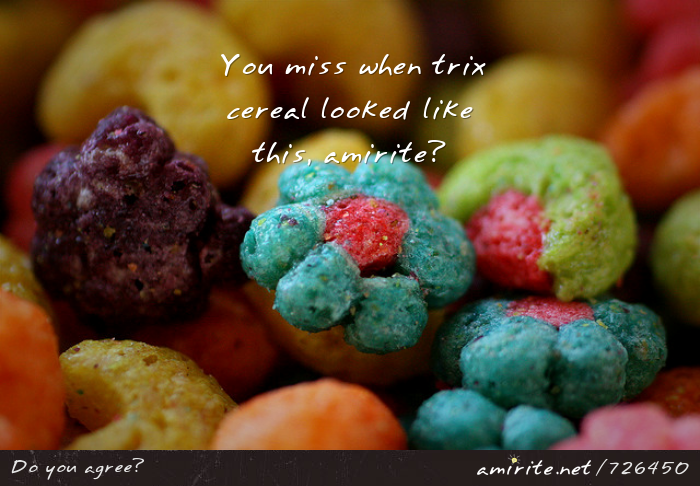 You miss when trix cereal looked like this, <strong>amirite?</strong>