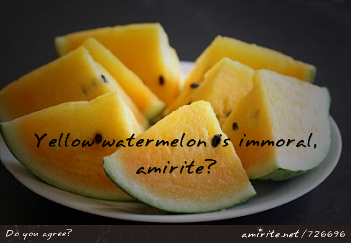 Yellow watermelon is immoral, <strong>amirite?</strong>