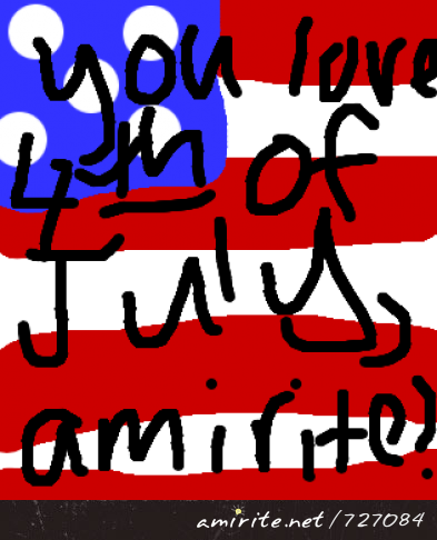 You love 4th of July, <strong>amirite?</strong>