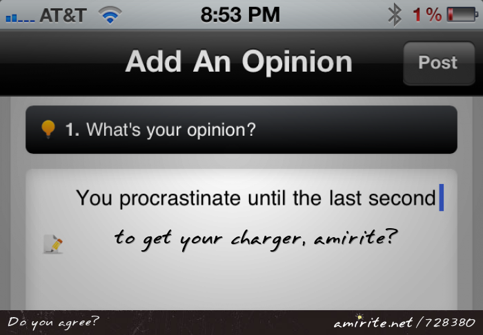 You procrastinate until the last second to get your charger, <strong>amirite?</strong>