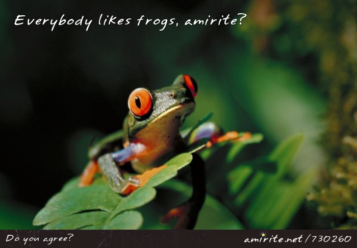 Everybody likes frogs, <strong>amirite?</strong>