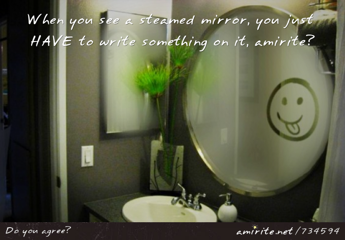 When you see a steamed mirror, you just HAVE to write something on it, <strong>amirite?</strong>