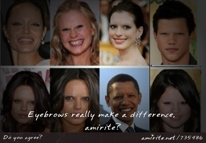 Eyebrows really make a difference in a person's appearance, <strong>amirite?</strong>