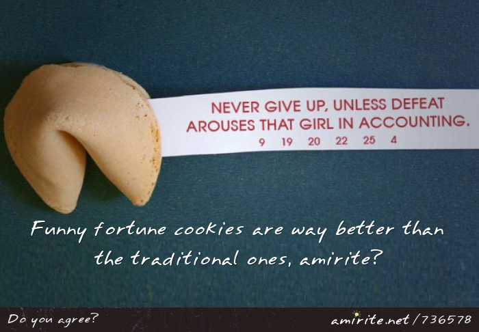 Funny fortune cookies are way better than the traditional ones, <strong>amirite?</strong>