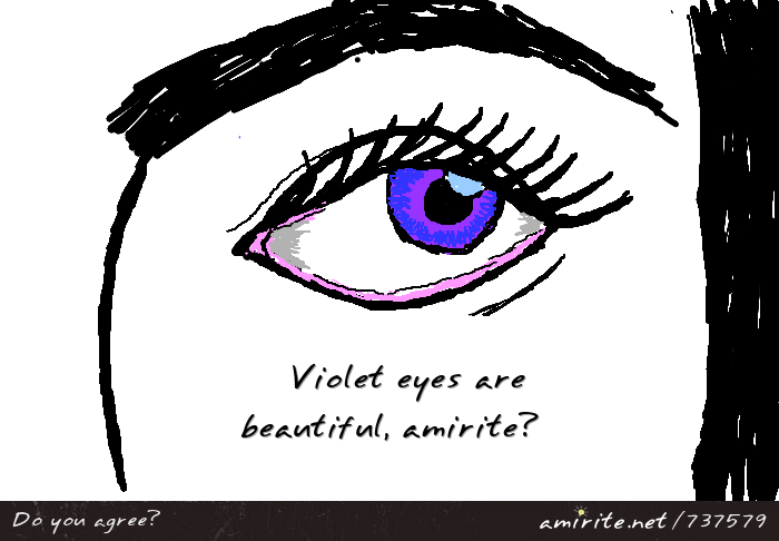 Violet eyes are beautiful, <strong>amirite?</strong>