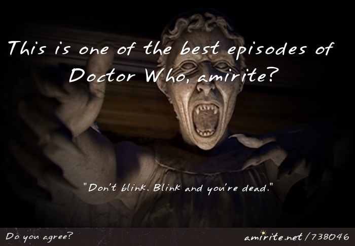Blink is one of the best episodes of Doctor Who, <strong>amirite?</strong>