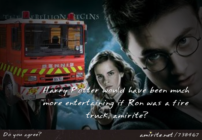 Harry Potter would have been much more entertaining if Ron was a fire truck, <strong>amirite?</strong>