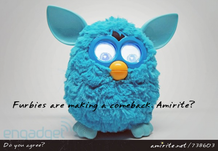 Furbies are making a comeback. <strong>Amirite?</strong>