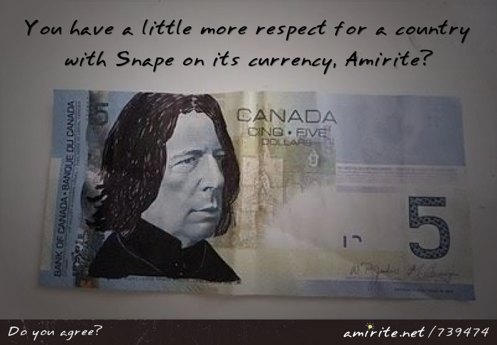 You have a little more respect for a country with Snape on its currency, <strong>amirite?</strong>