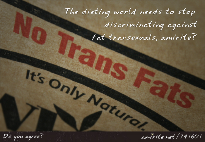 The dieting world needs to stop discriminating against fat transexuals, <strong>amirite?</strong>