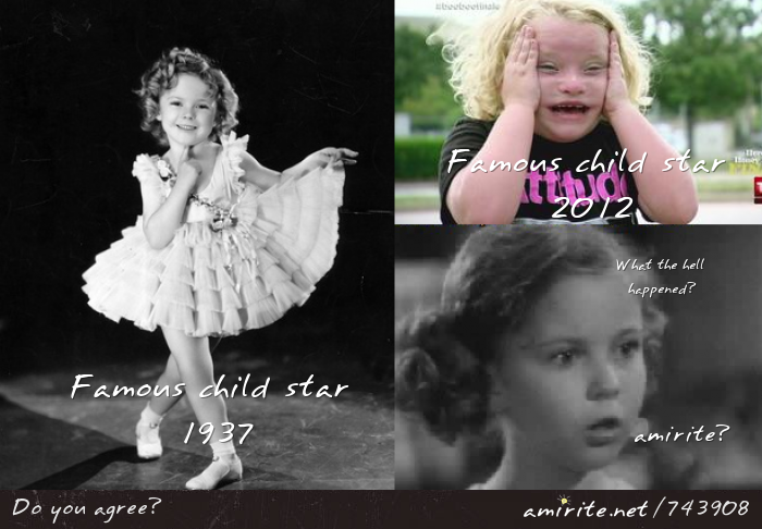 Famous child star 1937: (Shirley Temple). Famous child star 2012: (Honey Boo Boo). What the hell happened? <strong>Amirite?</strong>