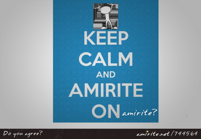 KEEP CALM and AMIRITE ON, <strong>amirite?</strong>