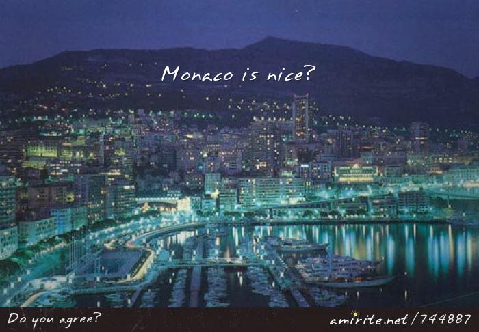 Monaco is nice?