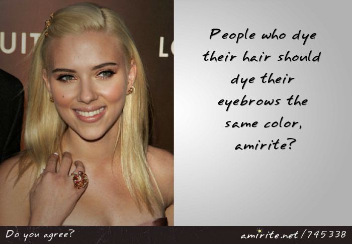 People who dye their hair should dye their eyebrows the same color, <strong>amirite?</strong>