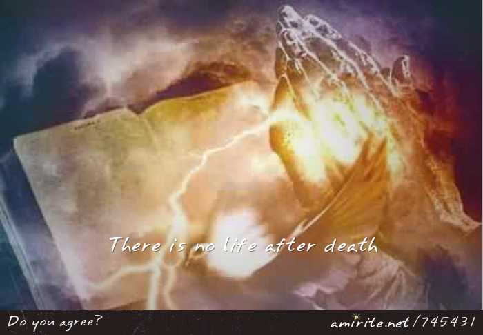 There is no life after death