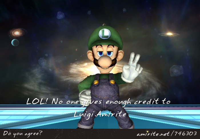No one give enough credit to Luigi. <strong>Amirite?</strong>