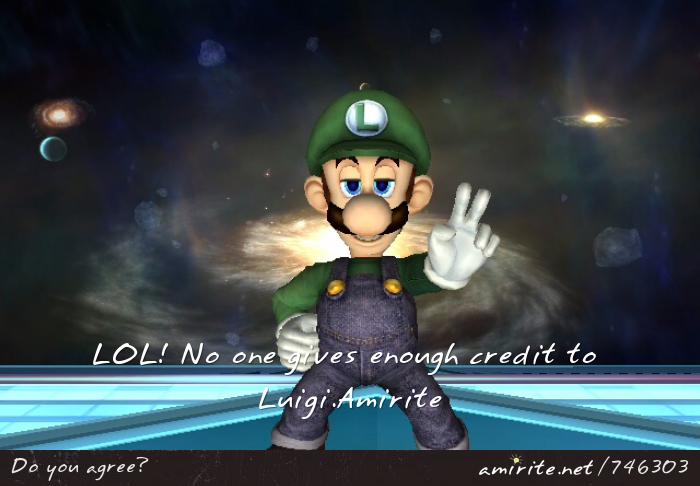 No one give enough credit to Luigi. <strong>Amirite?</strong>